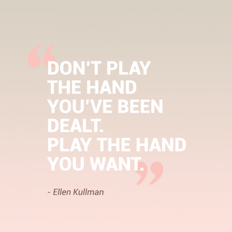 Quote - Don't play the hand you've been dealt!